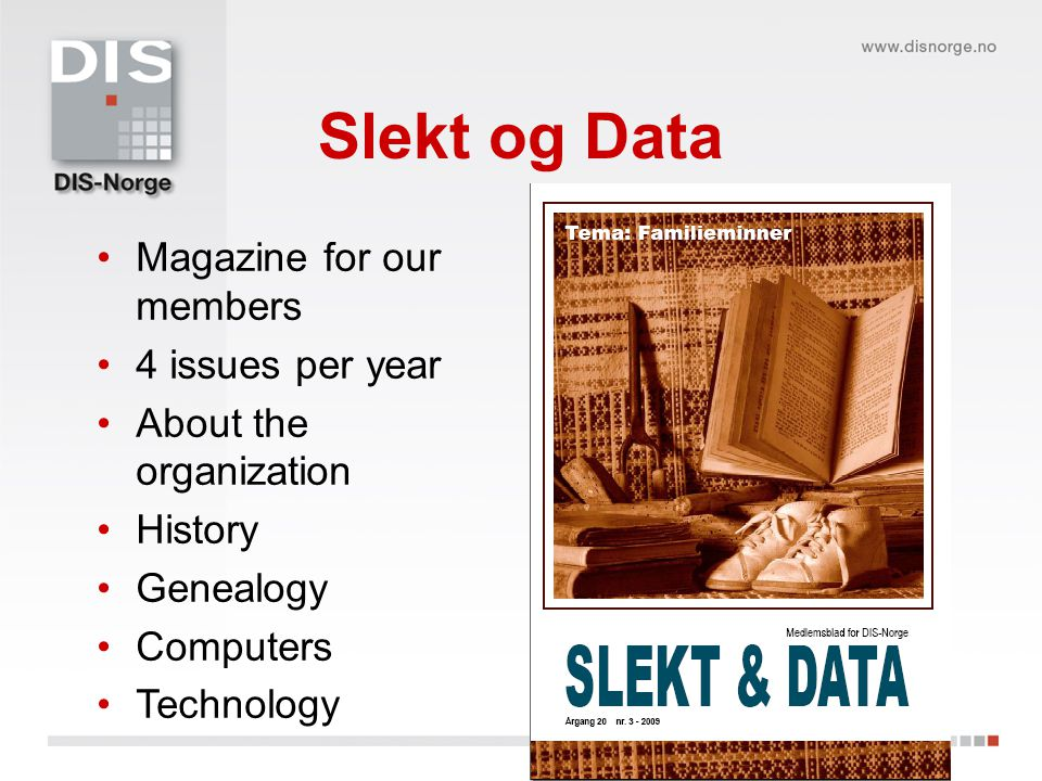 Slekt og Data Magazine for our members 4 issues per year About the organization History Genealogy Computers Technology