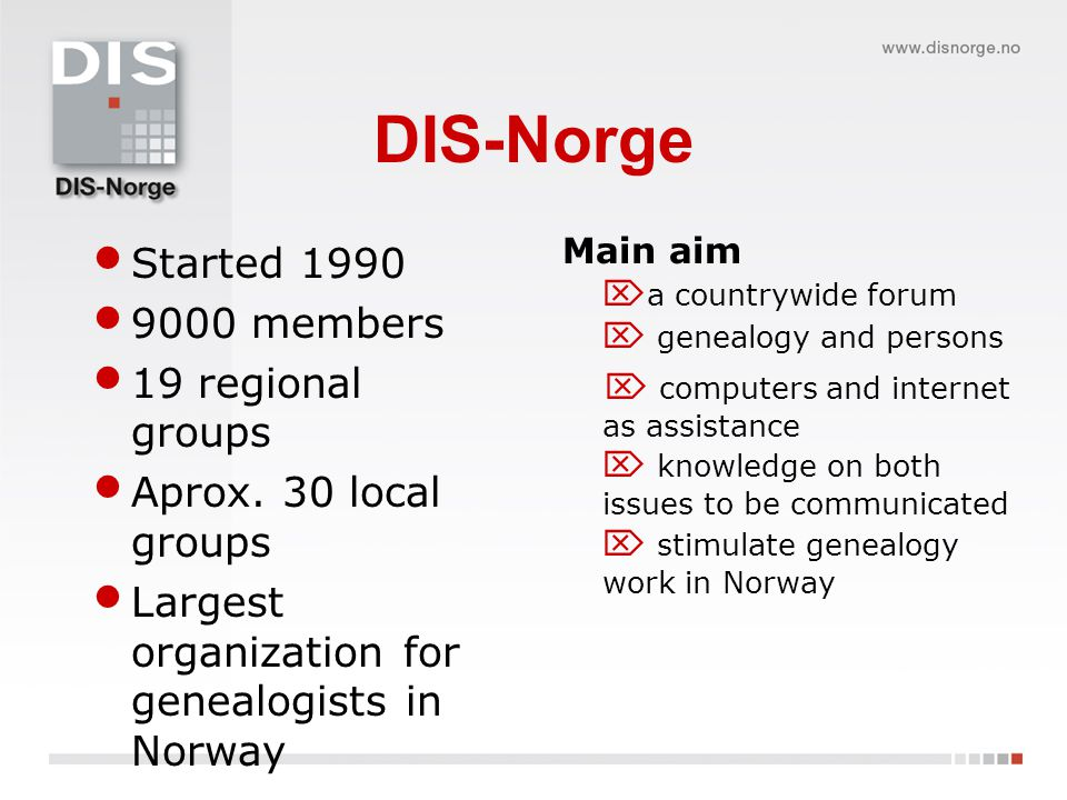 DIS-Norge Started 1990 9000 members 19 regional groups Aprox.