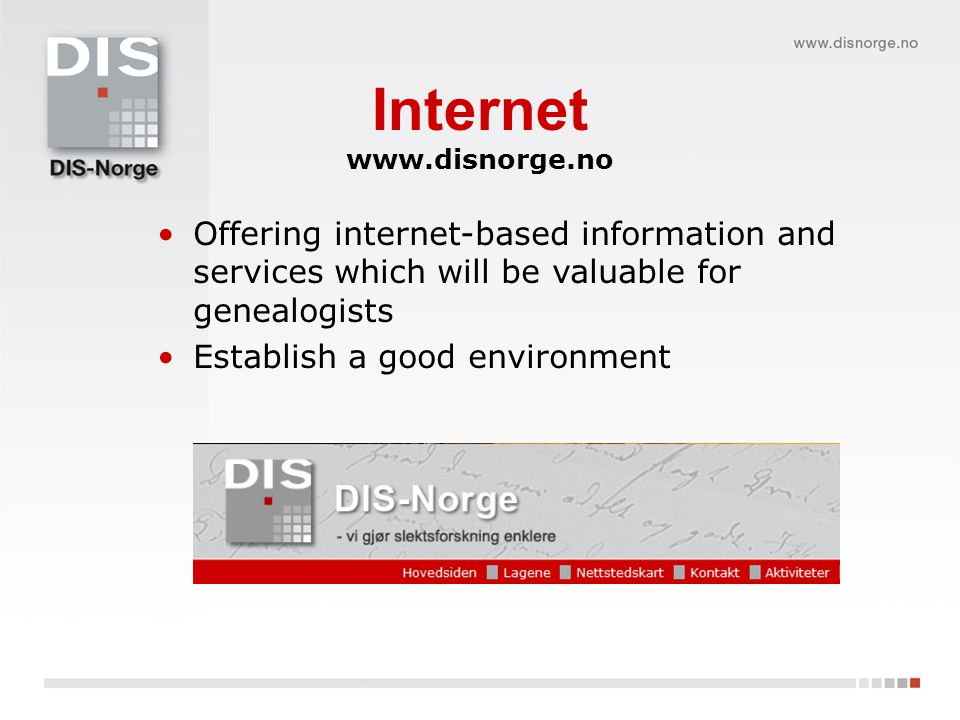 Internet www.disnorge.no Offering internet-based information and services which will be valuable for genealogists Establish a good environment