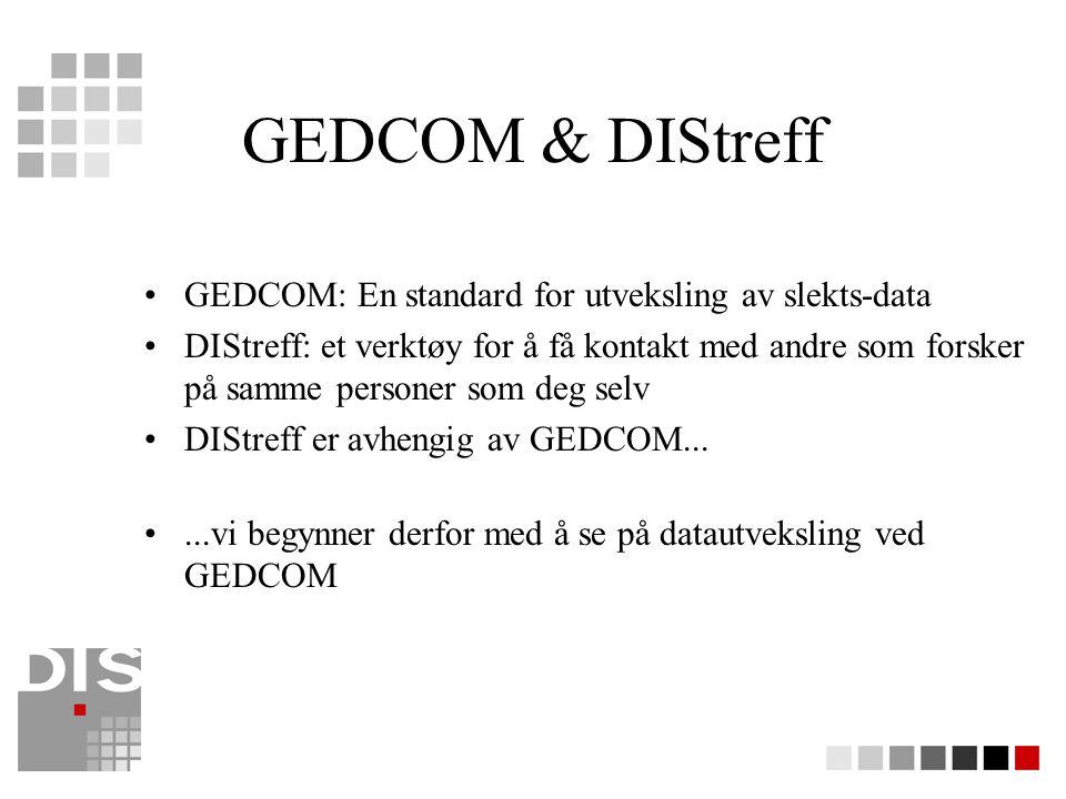 GEDCOM & DIStreff GEDCOM: En standard for utveksling av slekts-data DIStreff: et verktøy for å få kontakt med andre som forsker på samme personer som deg selv DIStreff er avhengig av GEDCOM......vi begynner derfor med å se på datautveksling ved GEDCOM