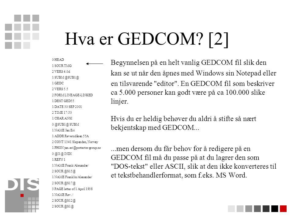 Å lage en GEDCOM-fil Alle slektsprogrammer av akseptabel kvalitet kan eksportere data til GEDCOM I mange program velger du Fil -> Eksport -> GEDCOM (el.l.) deretter valgfrie opsjoner som: –Versjon: 4.0 eller 5.5 –Tegnsett: ANSEL eller ANSI (norske tegn) –Linjelengde: hold under 80 for best kompatibilitet –Hvilke personer skal tas med i GEDCOM fila –Hvilke detaljer skal eksporteres (ikke send personlig informasjon om nålevende personer til andre)