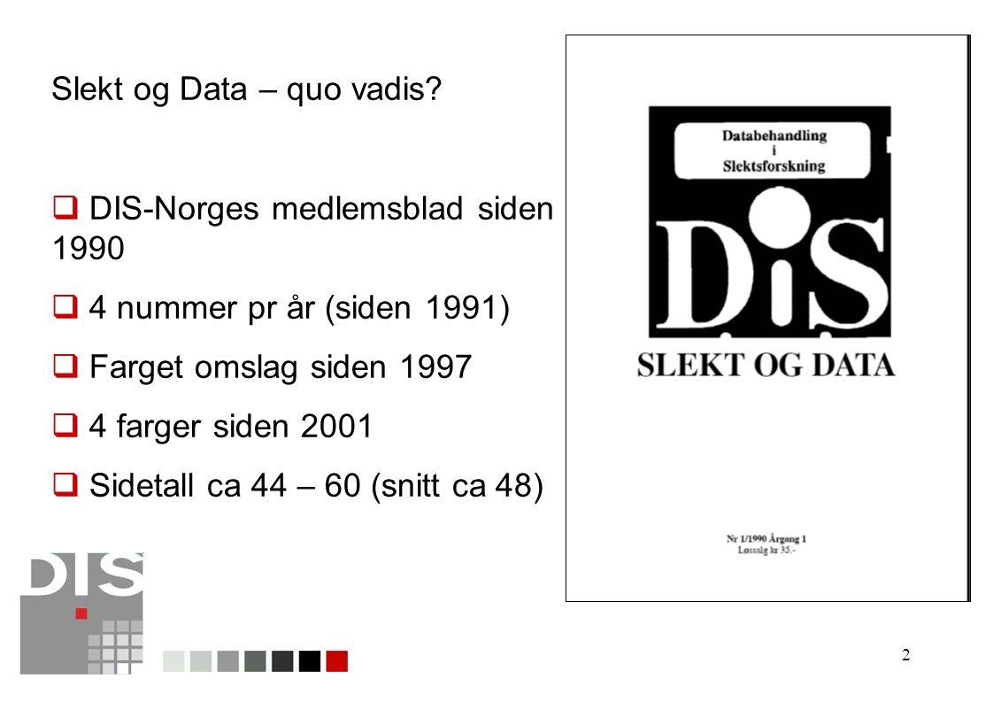 2 Slekt og Data – quo vadis?  DIS-Norges medlemsblad siden 1990  4 nummer pr år (siden 1991)  Farget omslag siden 1997  4 farger siden 2001  Side