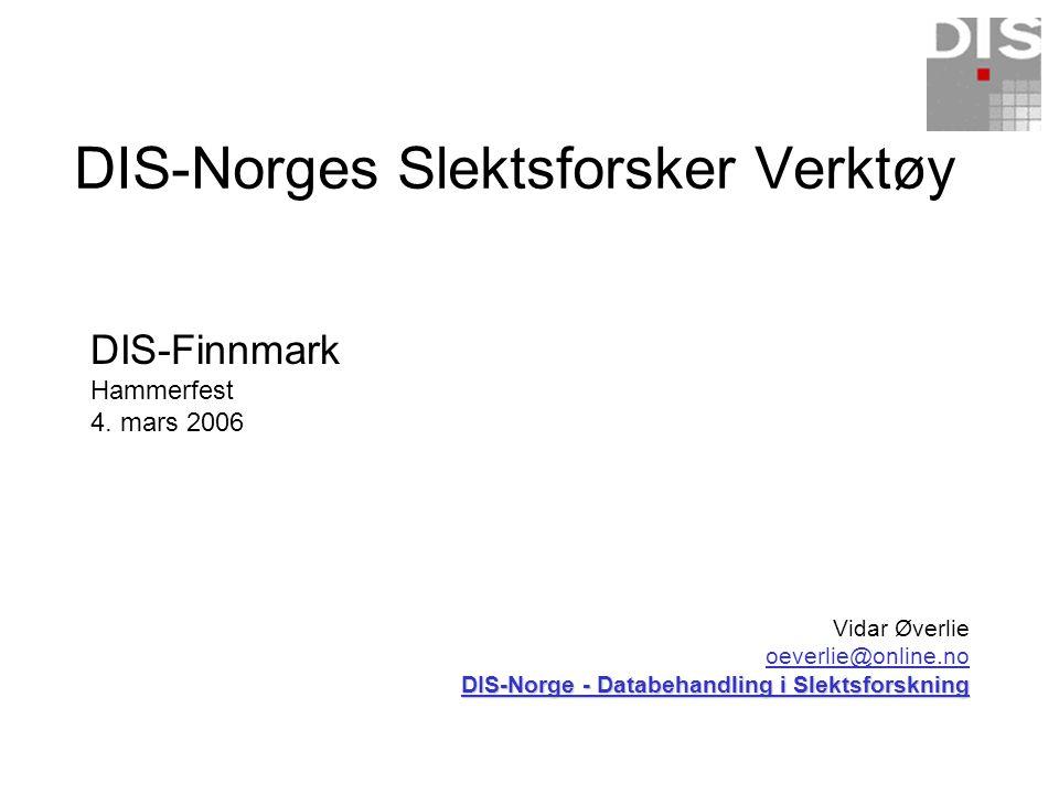 DIS-Norges Slektsforsker Verktøy DIS-Finnmark Hammerfest 4. mars 2006 Vidar Øverlie oeverlie@online.no DIS-Norge - Databehandling i Slektsforskning DI