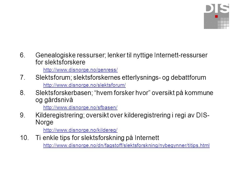 6. Genealogiske ressurser; lenker til nyttige Internett-ressurser for slektsforskere http://www.disnorge.no/genress/ 7. Slektsforum; slektsforskernes