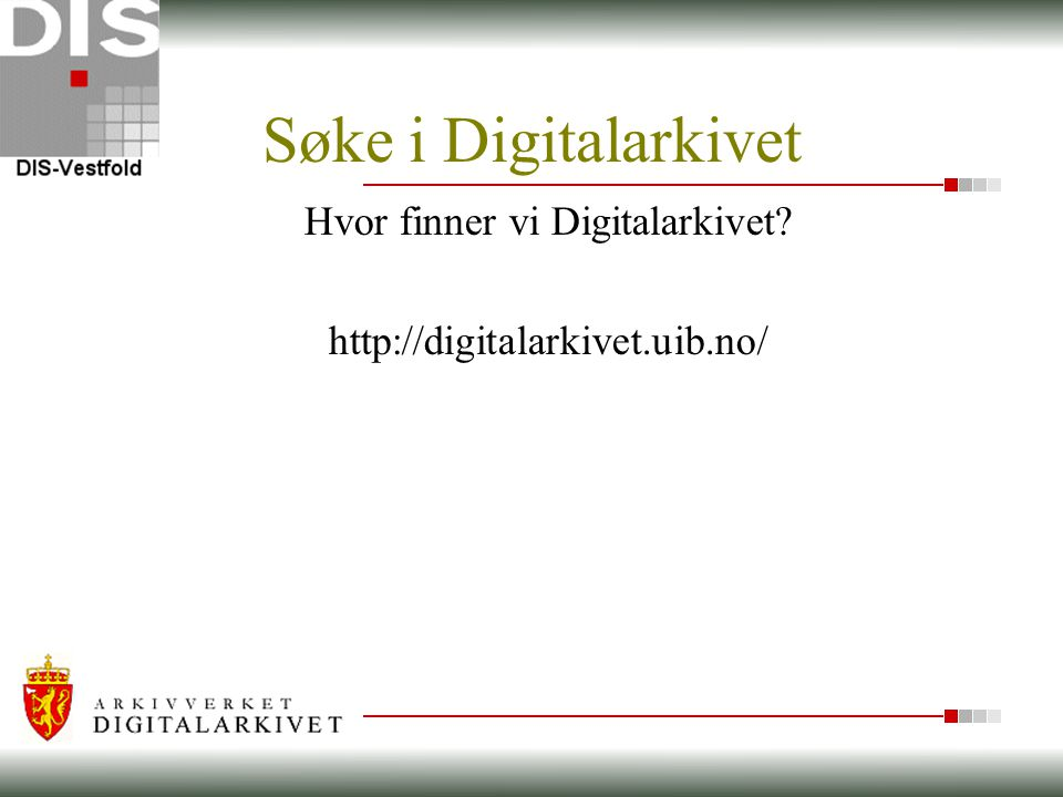 Søke i Digitalarkivet Hvor finner vi Digitalarkivet? http://digitalarkivet.uib.no/