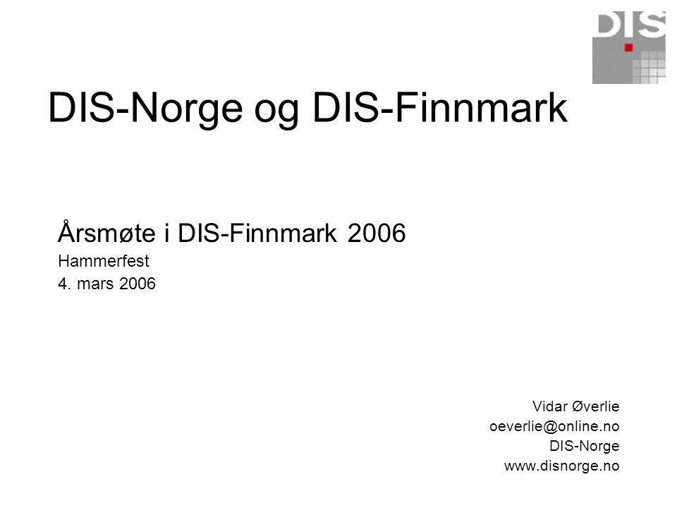 DIS-Norge og DIS-Finnmark Årsmøte i DIS-Finnmark 2006 Hammerfest 4. mars 2006 Vidar Øverlie oeverlie@online.no DIS-Norge www.disnorge.no