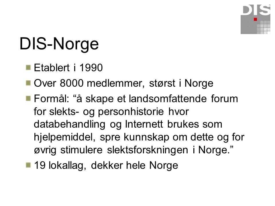 """DIS-Norge Etablert i 1990 Over 8000 medlemmer, størst i Norge Formål: """"å skape et landsomfattende forum for slekts- og personhistorie hvor databehandl"""