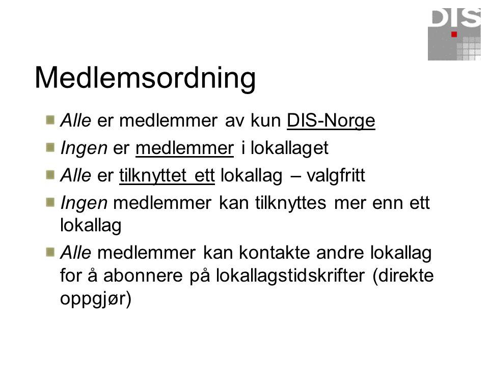 Medlemsordning Alle er medlemmer av kun DIS-Norge Ingen er medlemmer i lokallaget Alle er tilknyttet ett lokallag – valgfritt Ingen medlemmer kan tilk