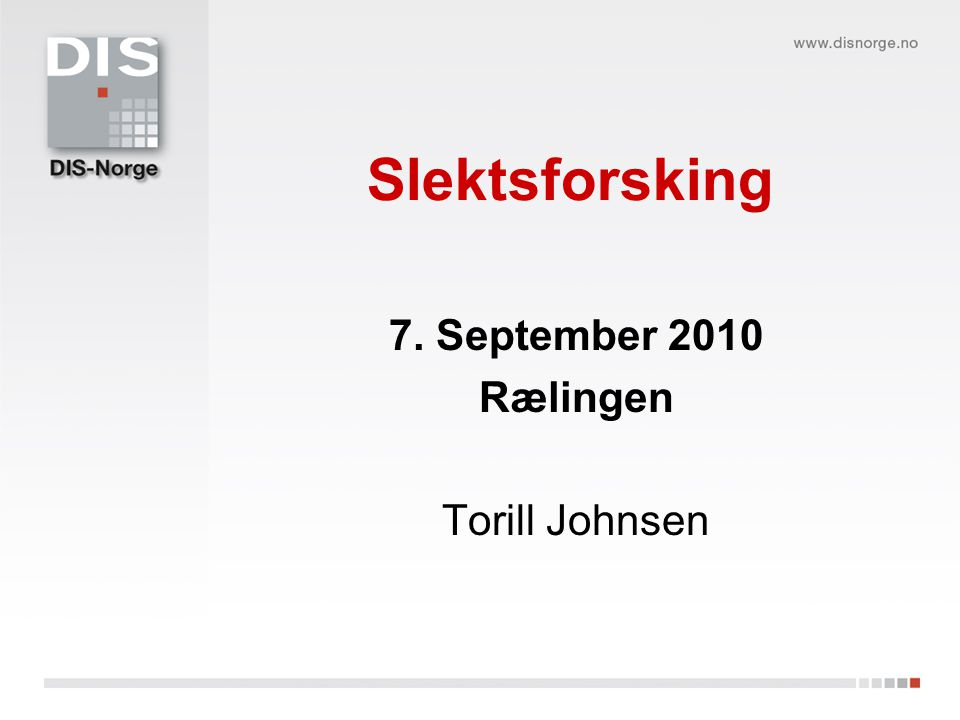 Slektsforsking 7. September 2010 Rælingen Torill Johnsen