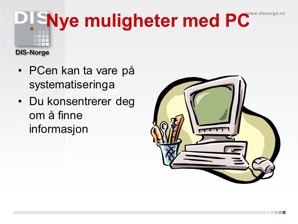 Nye muligheter med PC PCen kan ta vare på systematiseringa Du konsentrerer deg om å finne informasjon