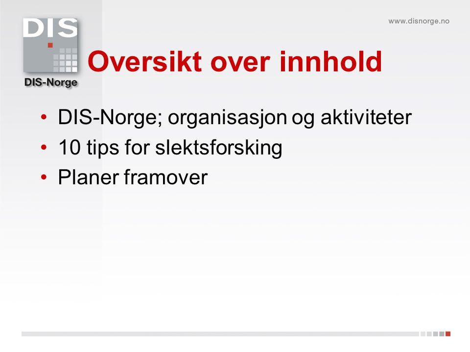 Oversikt over innhold DIS-Norge; organisasjon og aktiviteter 10 tips for slektsforsking Planer framover