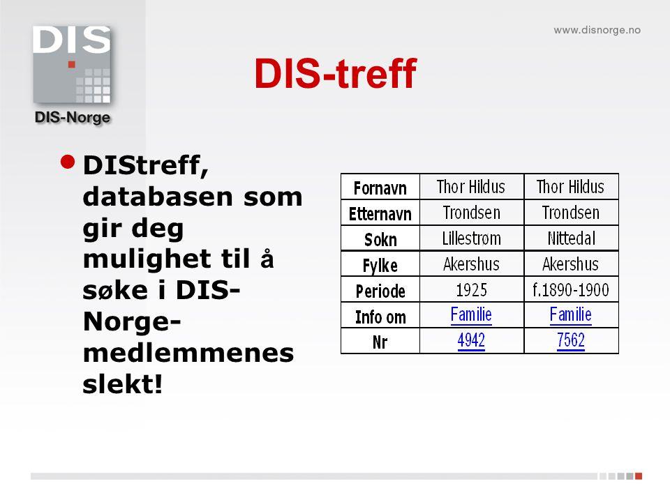 DIS-treff DIStreff, databasen som gir deg mulighet til å s ø ke i DIS- Norge- medlemmenes slekt!