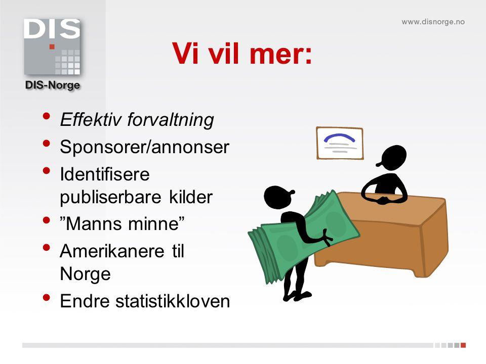 Vi vil mer: Effektiv forvaltning Sponsorer/annonser Identifisere publiserbare kilder Manns minne Amerikanere til Norge Endre statistikkloven