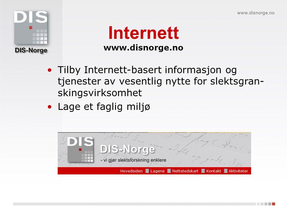 Internett www.disnorge.no Tilby Internett-basert informasjon og tjenester av vesentlig nytte for slektsgran- skingsvirksomhet Lage et faglig miljø