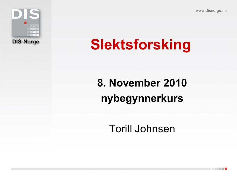 Slektsforsking 8. November 2010 nybegynnerkurs Torill Johnsen