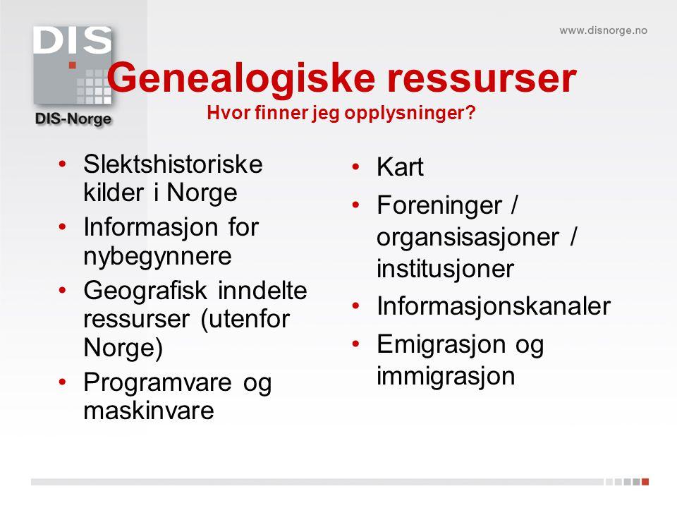 Genealogiske ressurser Hvor finner jeg opplysninger? Slektshistoriske kilder i Norge Informasjon for nybegynnere Geografisk inndelte ressurser (utenfo