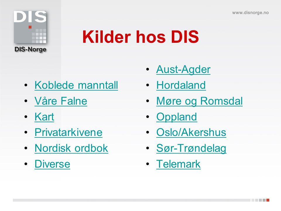 Kilder hos DIS Koblede manntall Våre Falne Kart Privatarkivene Nordisk ordbok Diverse Aust-Agder Hordaland Møre og Romsdal Oppland Oslo/Akershus Sør-T