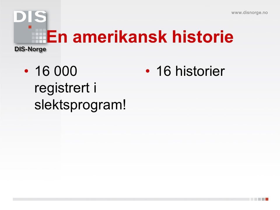 En amerikansk historie 16 000 registrert i slektsprogram! 16 historier