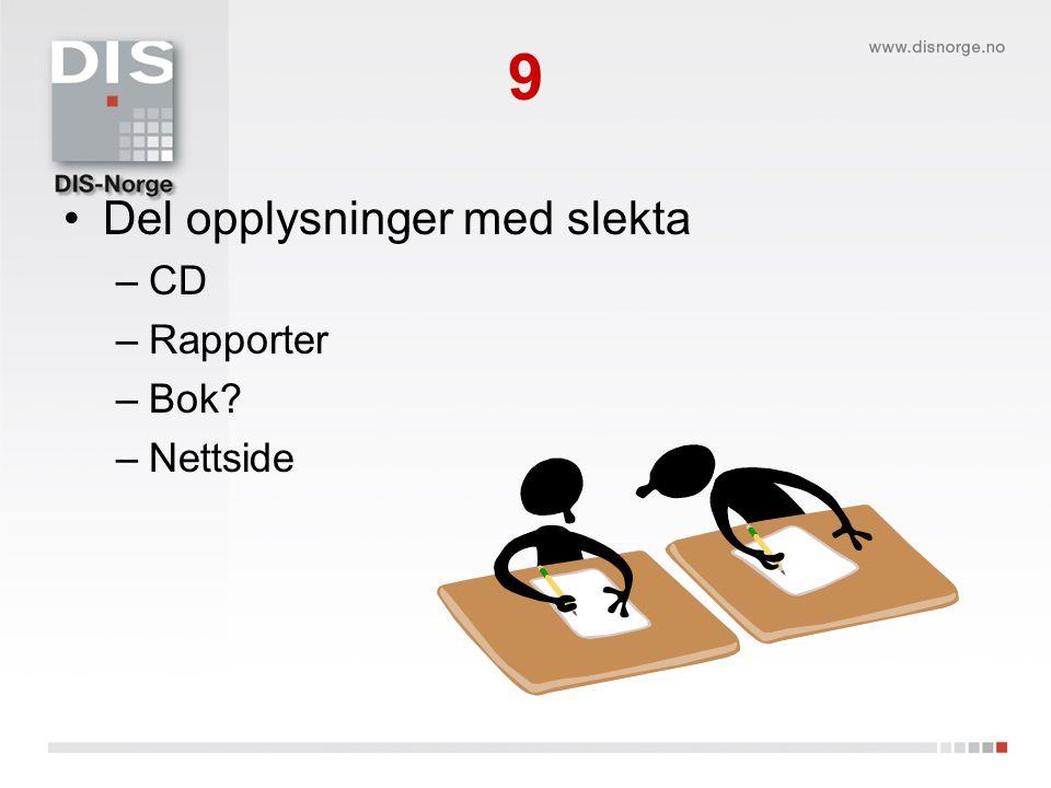9 Del opplysninger med slekta –CD –Rapporter –Bok? –Nettside