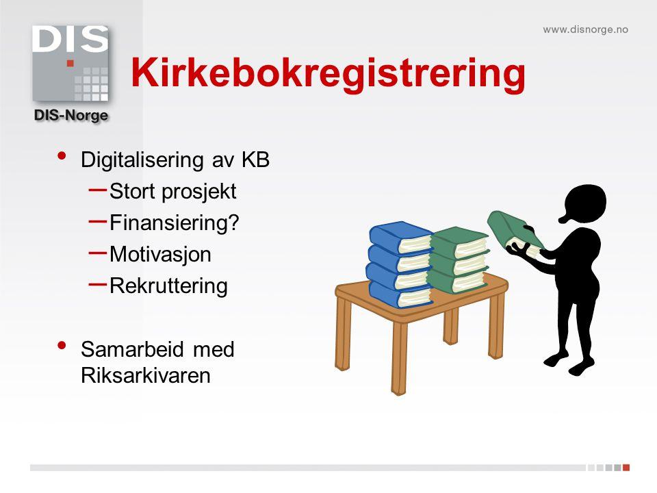 Kirkebokregistrering Digitalisering av KB – Stort prosjekt – Finansiering.