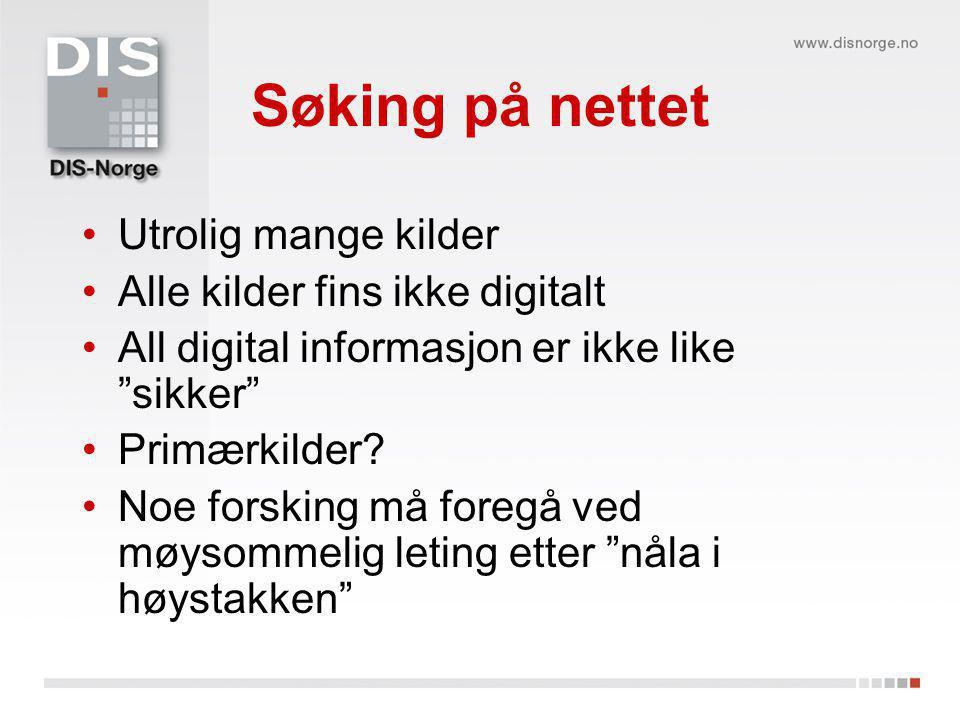 Søking på nettet Utrolig mange kilder Alle kilder fins ikke digitalt All digital informasjon er ikke like sikker Primærkilder.
