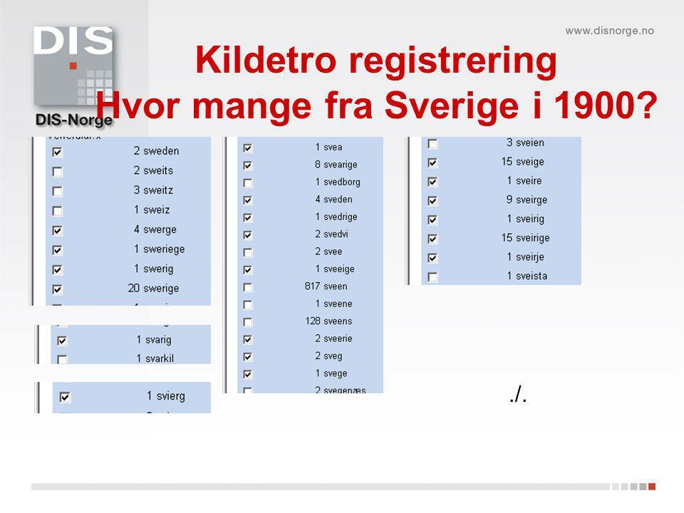 Kildetro registrering Hvor mange fra Sverige i 1900?./.