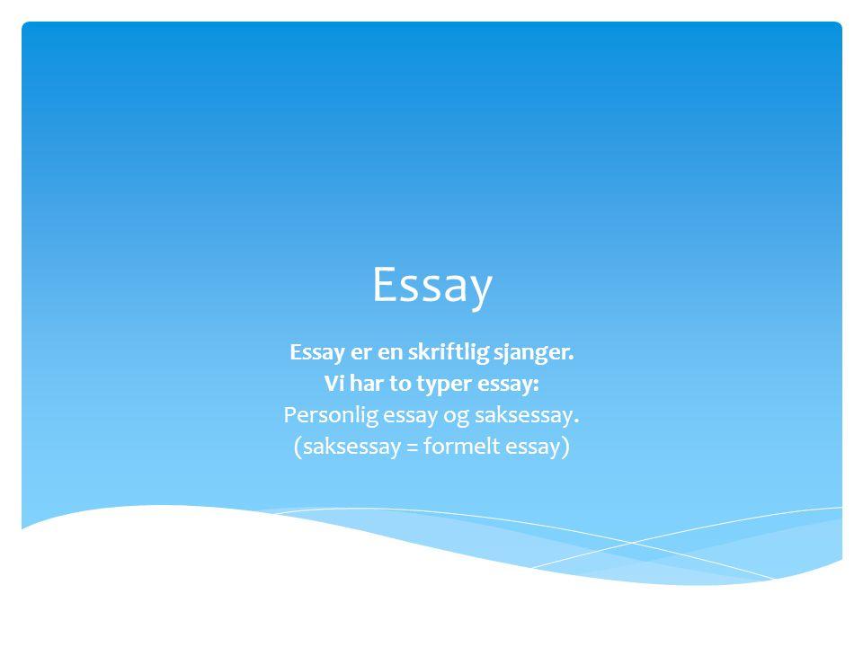  Personlig essay  Det personlige essayet blir skrevet i jeg-form og bygger ofte på personlige erfaringer og refleksjoner.