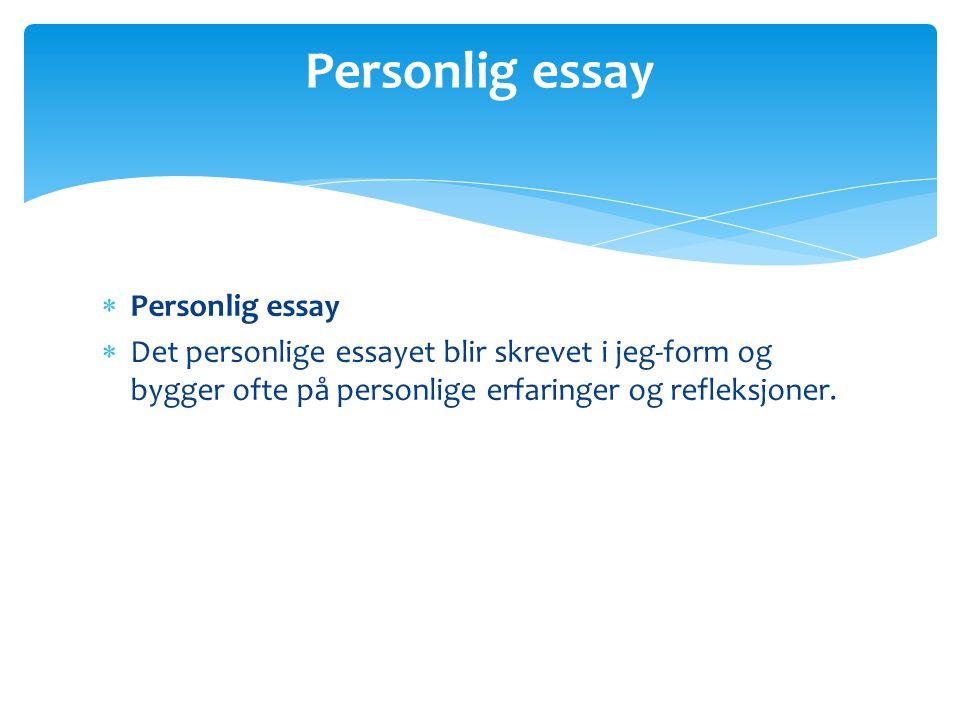  Saksessay (= formelt essay)  I saksessayet setter forfatteren selve saken i sentrum.