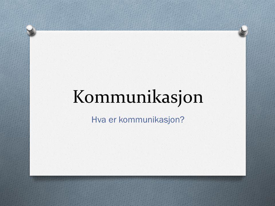 Kommunikasjon Hva er kommunikasjon?