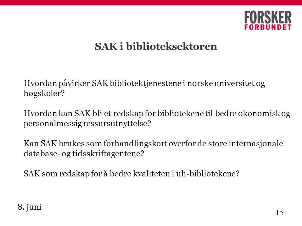 8. juni 15 SAK i biblioteksektoren Hvordan påvirker SAK bibliotektjenestene i norske universitet og høgskoler? Hvordan kan SAK bli et redskap for bibl
