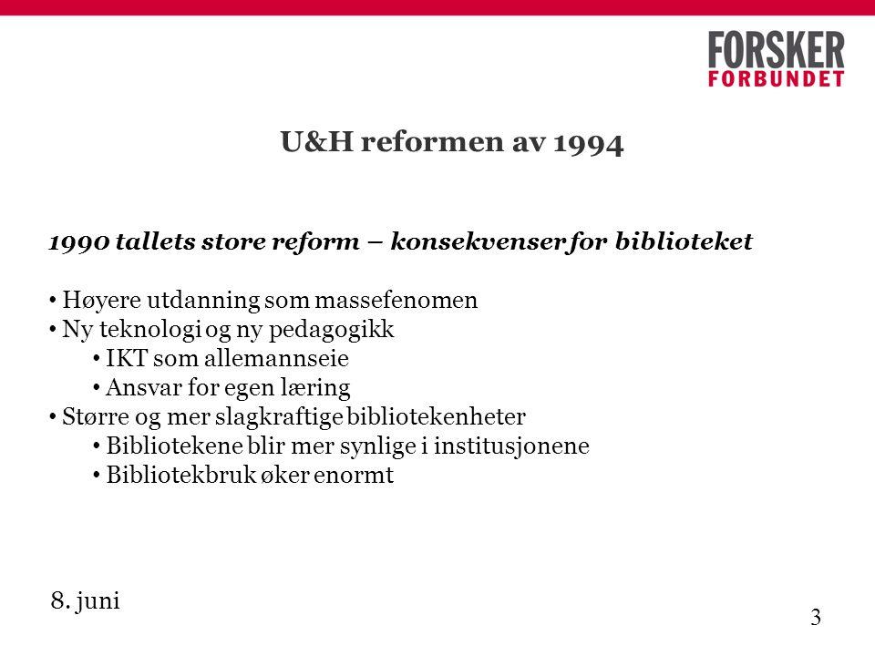 8. juni 3 U&H reformen av 1994 1990 tallets store reform – konsekvenser for biblioteket Høyere utdanning som massefenomen Ny teknologi og ny pedagogik