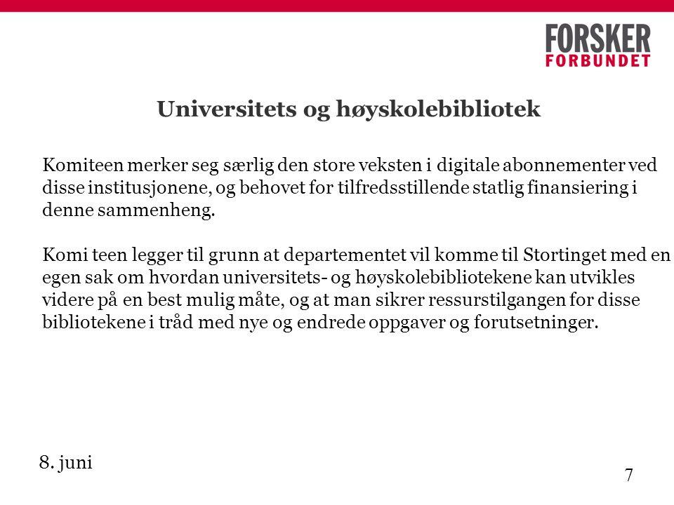 8. juni 7 Universitets og høyskolebibliotek Komiteen merker seg særlig den store veksten i digitale abonnementer ved disse institusjonene, og behovet