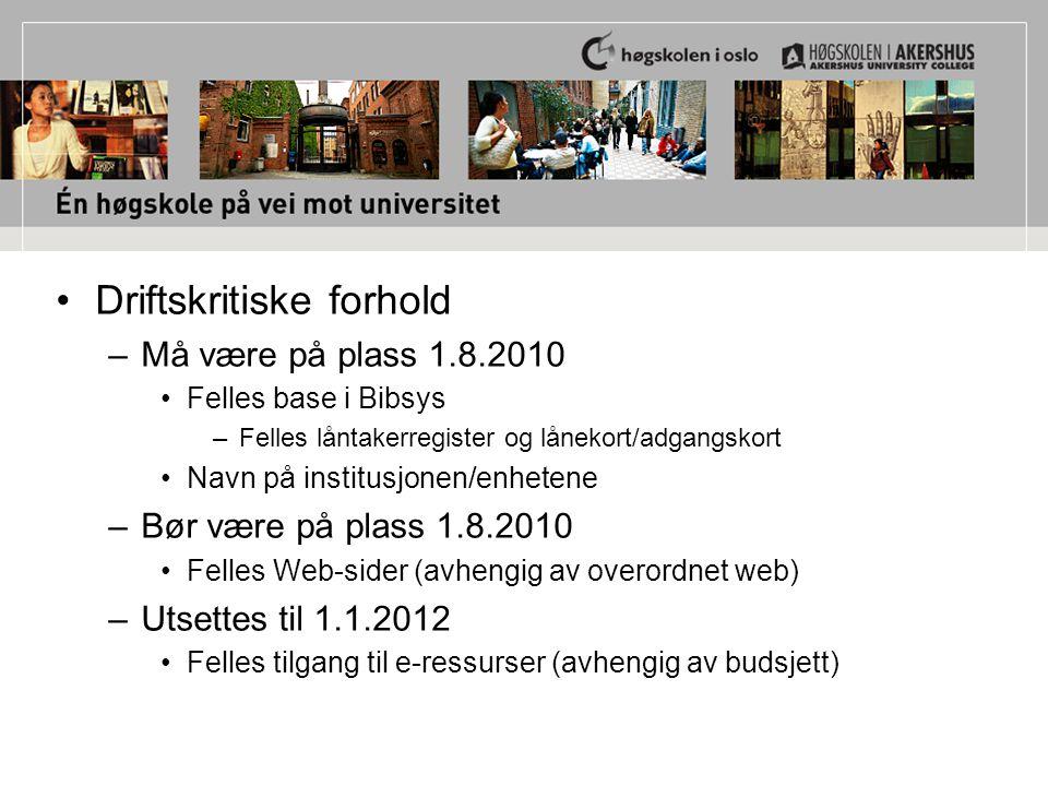 Driftskritiske forhold –Må være på plass 1.8.2010 Felles base i Bibsys –Felles låntakerregister og lånekort/adgangskort Navn på institusjonen/enhetene