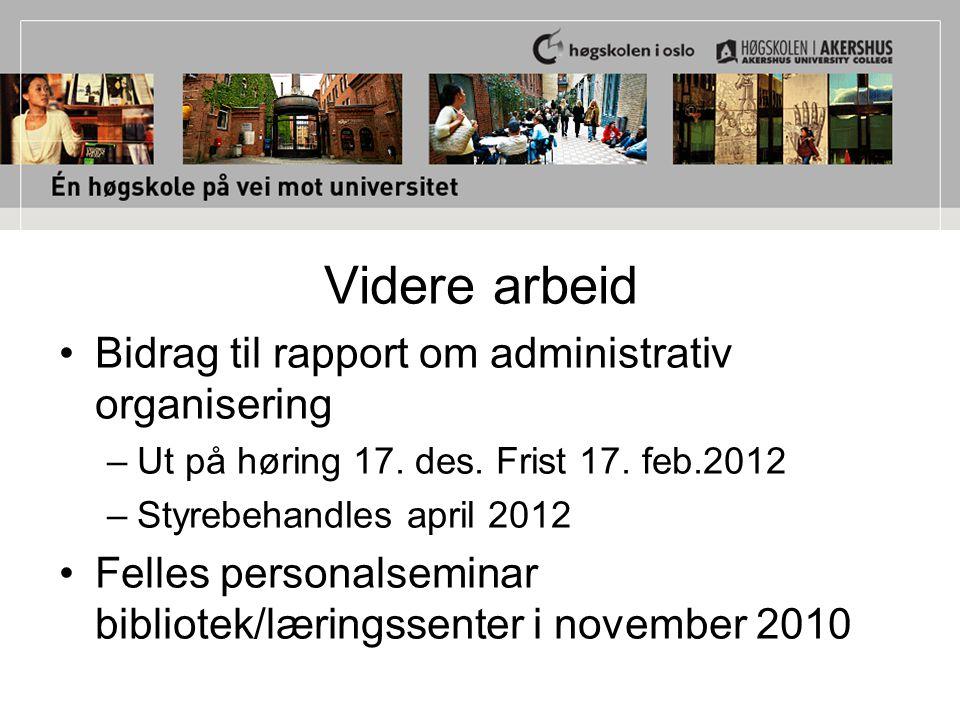 Videre arbeid Bidrag til rapport om administrativ organisering –Ut på høring 17. des. Frist 17. feb.2012 –Styrebehandles april 2012 Felles personalsem