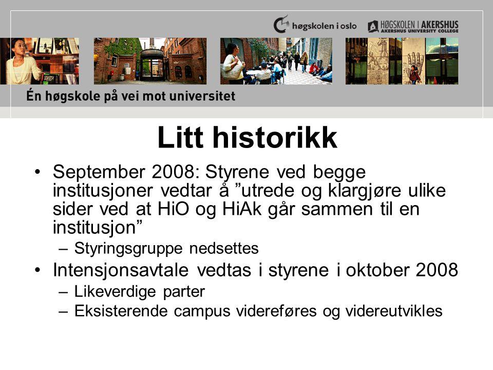 """Litt historikk September 2008: Styrene ved begge institusjoner vedtar å """"utrede og klargjøre ulike sider ved at HiO og HiAk går sammen til en institus"""