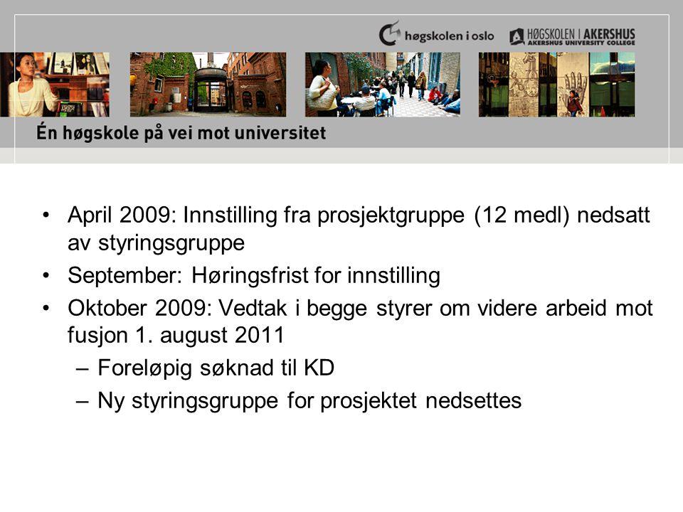 April 2009: Innstilling fra prosjektgruppe (12 medl) nedsatt av styringsgruppe September: Høringsfrist for innstilling Oktober 2009: Vedtak i begge styrer om videre arbeid mot fusjon 1.