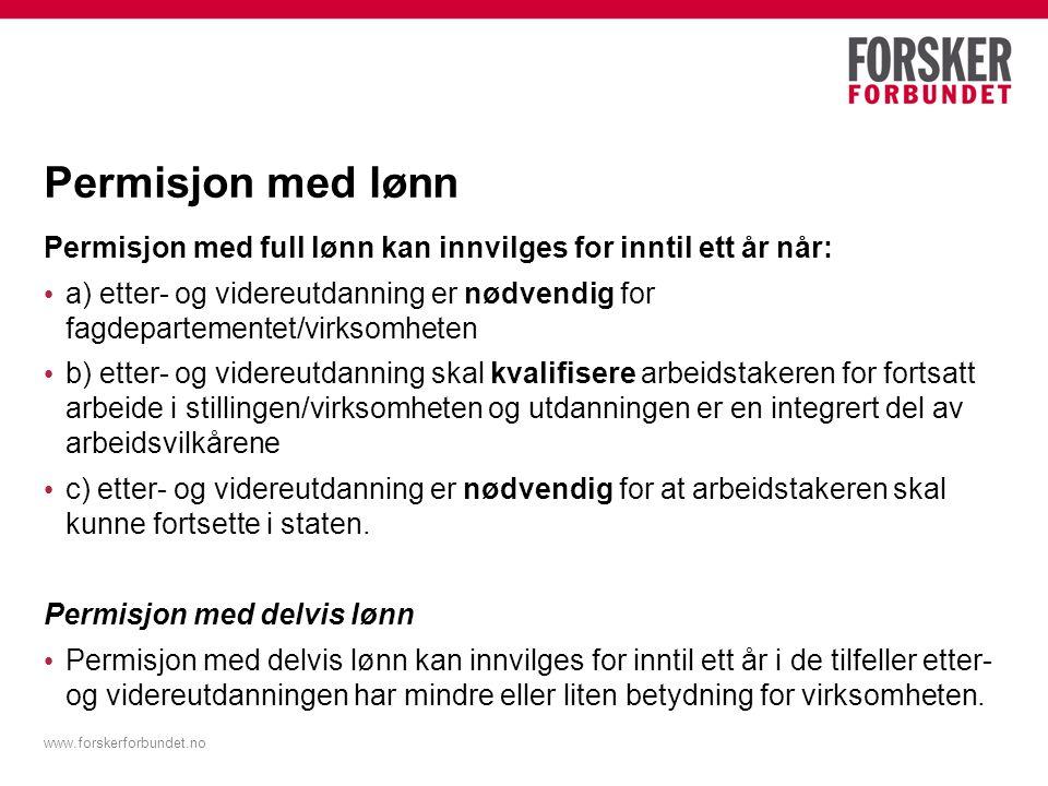 www.forskerforbundet.no Permisjon med lønn Permisjon med full lønn kan innvilges for inntil ett år når: a) etter- og videreutdanning er nødvendig for