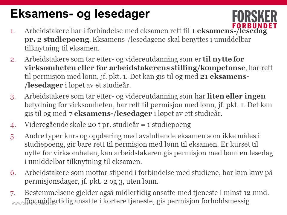 www.forskerforbundet.no Eksamens- og lesedager 1.Arbeidstakere har i forbindelse med eksamen rett til 1 eksamens-/lesedag pr. 2 studiepoeng. Eksamens-
