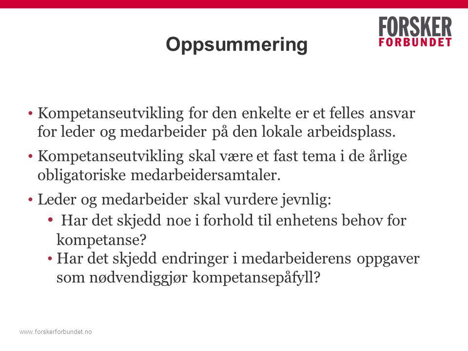 www.forskerforbundet.no Oppsummering Kompetanseutvikling for den enkelte er et felles ansvar for leder og medarbeider på den lokale arbeidsplass. Komp
