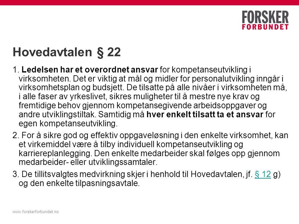 Hovedavtalen § 22 1. Ledelsen har et overordnet ansvar for kompetanseutvikling i virksomheten. Det er viktig at mål og midler for personalutvikling in
