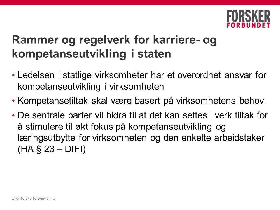 www.forskerforbundet.no Rammer og regelverk for karriere- og kompetanseutvikling i staten Ledelsen i statlige virksomheter har et overordnet ansvar fo