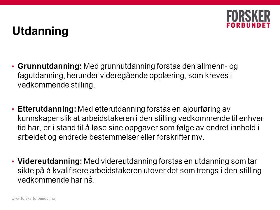 www.forskerforbundet.no Utdanning Grunnutdanning: Med grunnutdanning forstås den allmenn- og fagutdanning, herunder videregående opplæring, som kreves