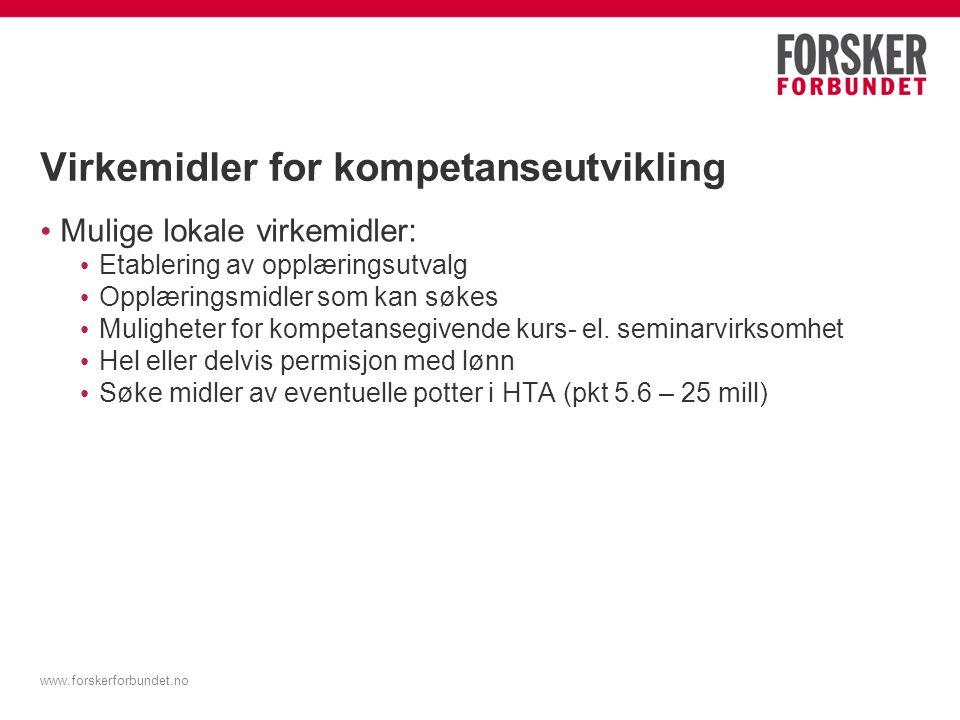 www.forskerforbundet.no Virkemidler for kompetanseutvikling Mulige lokale virkemidler: Etablering av opplæringsutvalg Opplæringsmidler som kan søkes M