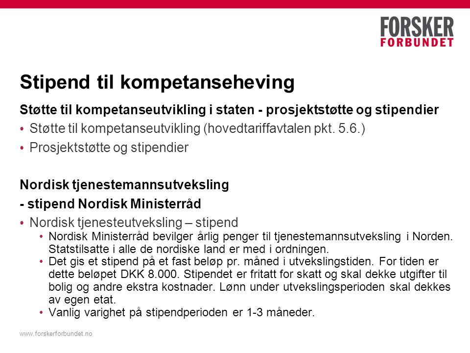 www.forskerforbundet.no Stipend til kompetanseheving Støtte til kompetanseutvikling i staten - prosjektstøtte og stipendier Støtte til kompetanseutvik