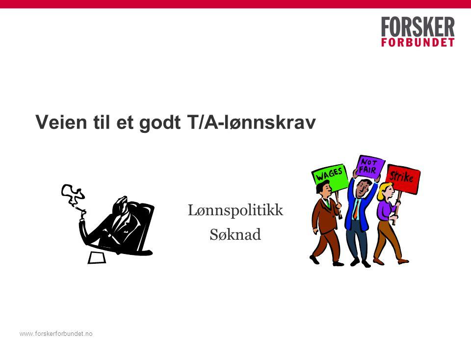 Veien til et godt T/A-lønnskrav Lønnspolitikk Søknad www.forskerforbundet.no