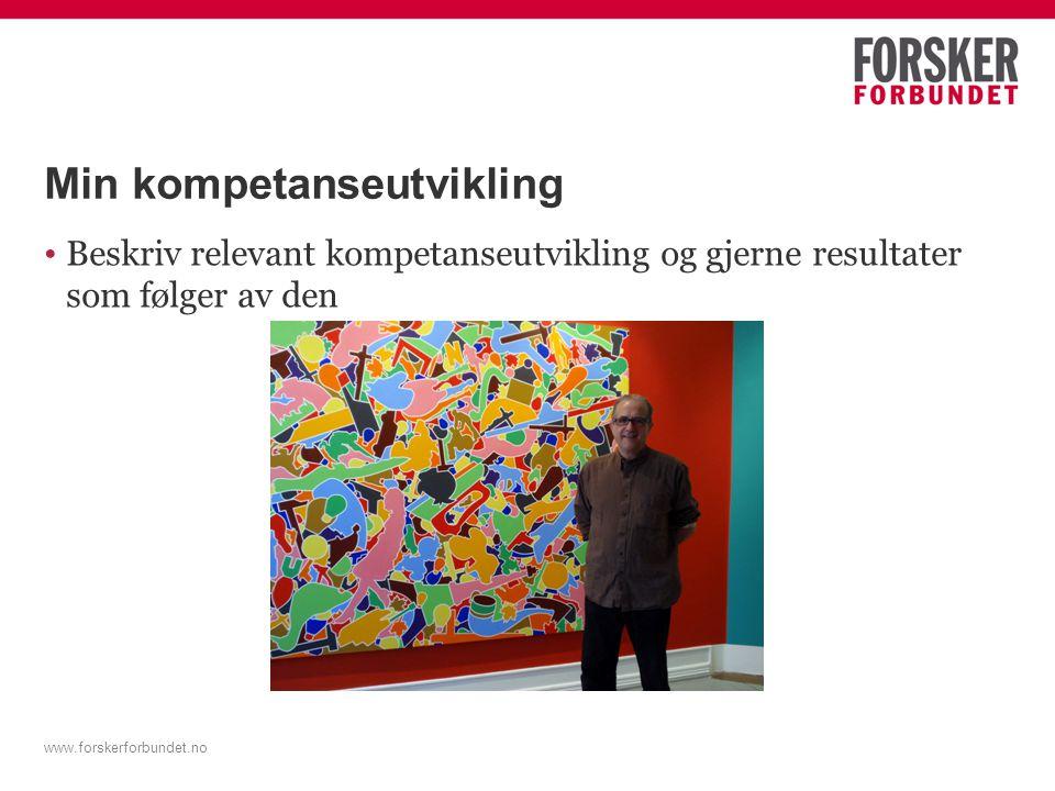 Min kompetanseutvikling Beskriv relevant kompetanseutvikling og gjerne resultater som følger av den www.forskerforbundet.no