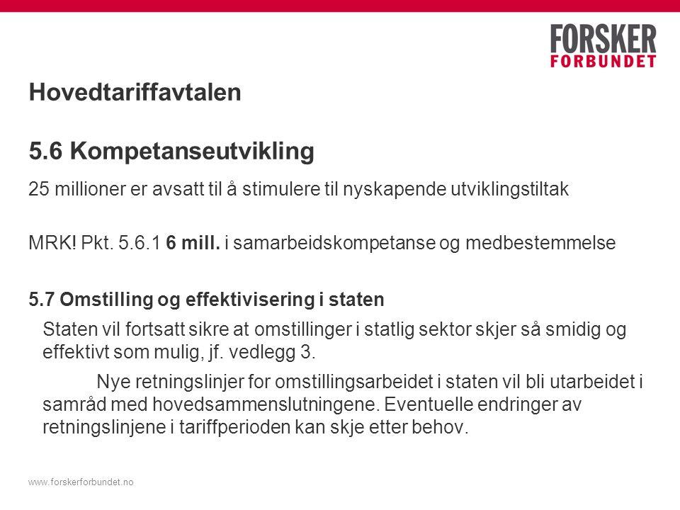www.forskerforbundet.no Hovedtariffavtalen 5.6 Kompetanseutvikling 25 millioner er avsatt til å stimulere til nyskapende utviklingstiltak MRK.