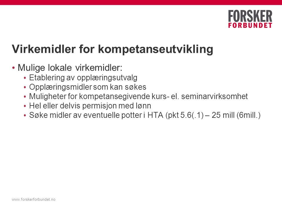 www.forskerforbundet.no Virkemidler for kompetanseutvikling Mulige lokale virkemidler: Etablering av opplæringsutvalg Opplæringsmidler som kan søkes Muligheter for kompetansegivende kurs- el.