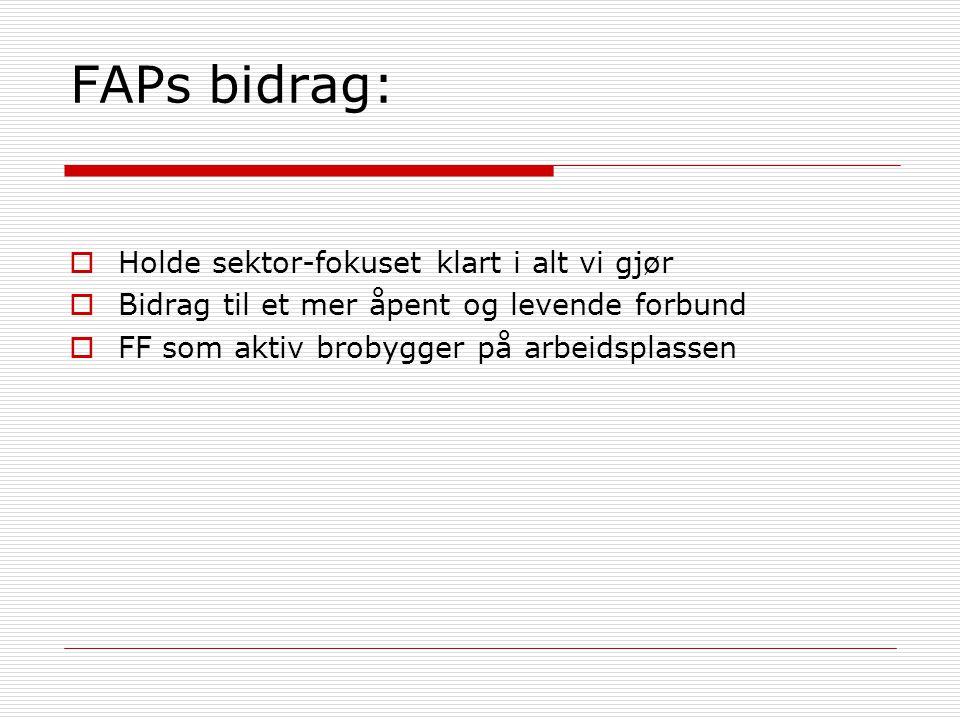 FAPs bidrag:  Holde sektor-fokuset klart i alt vi gjør  Bidrag til et mer åpent og levende forbund  FF som aktiv brobygger på arbeidsplassen