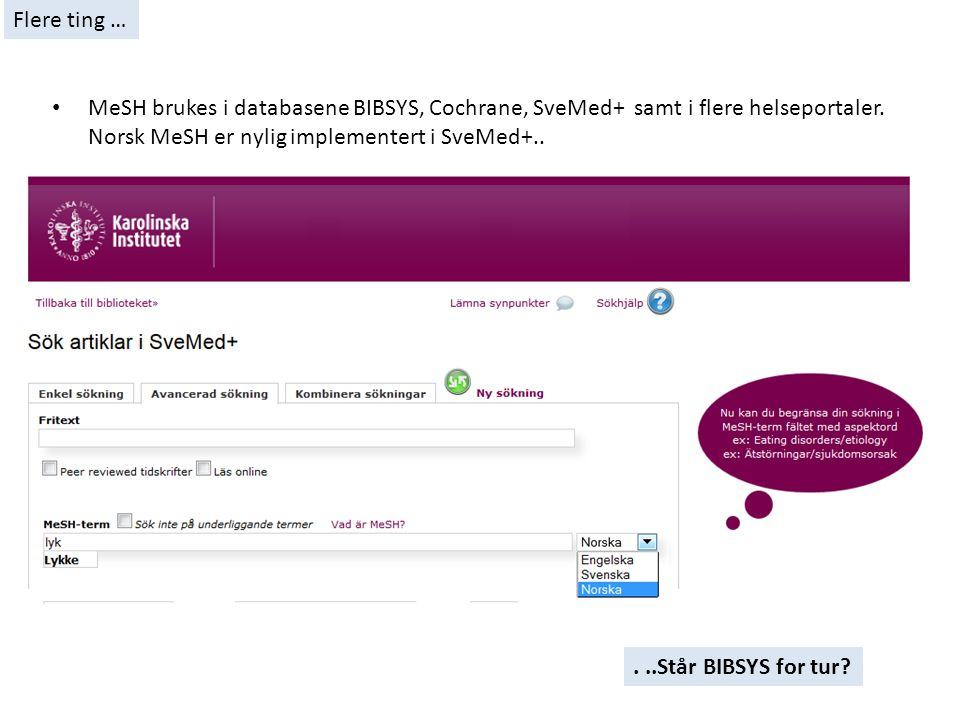 MeSH brukes i databasene BIBSYS, Cochrane, SveMed+ samt i flere helseportaler. Norsk MeSH er nylig implementert i SveMed+.....Står BIBSYS for tur? Fle